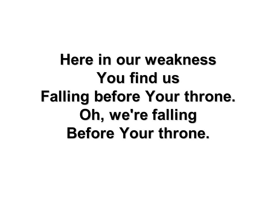 Falling before Your throne.
