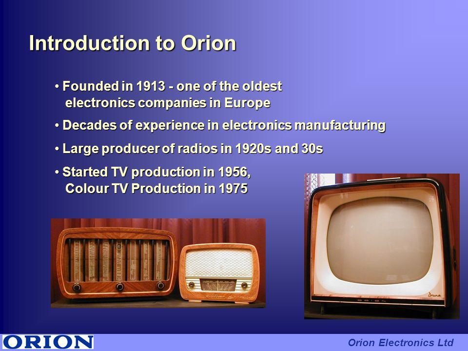 Introduction to Orion Founded in 1913 - one of the oldest