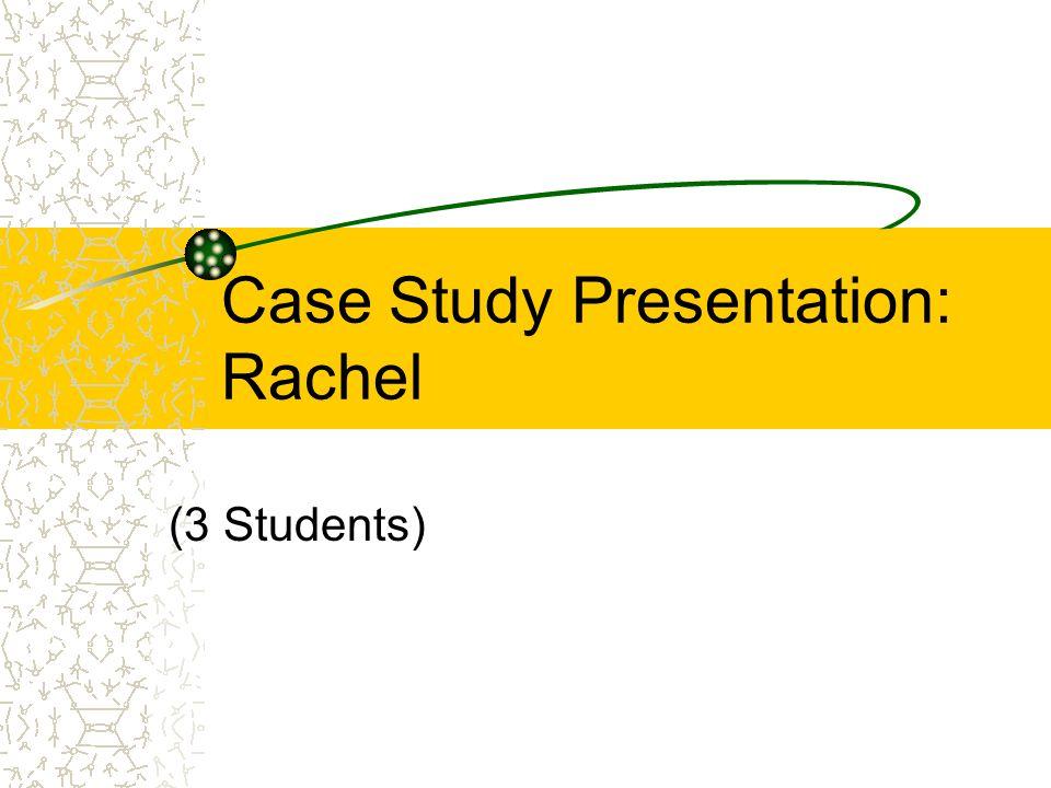 Case Study Presentation: Rachel