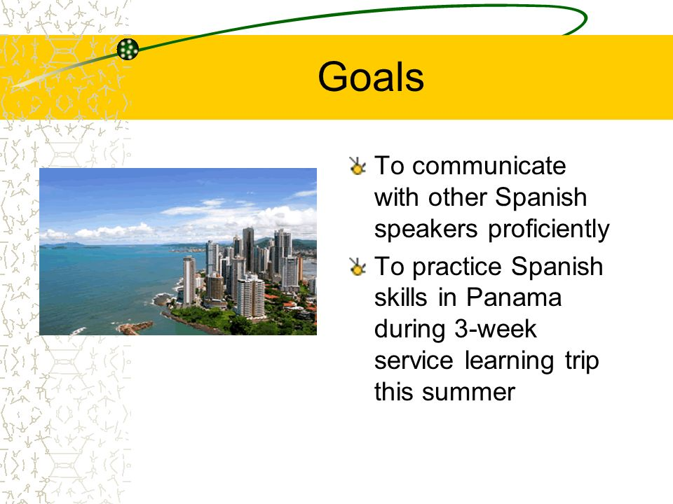 Goals To communicate with other Spanish speakers proficiently