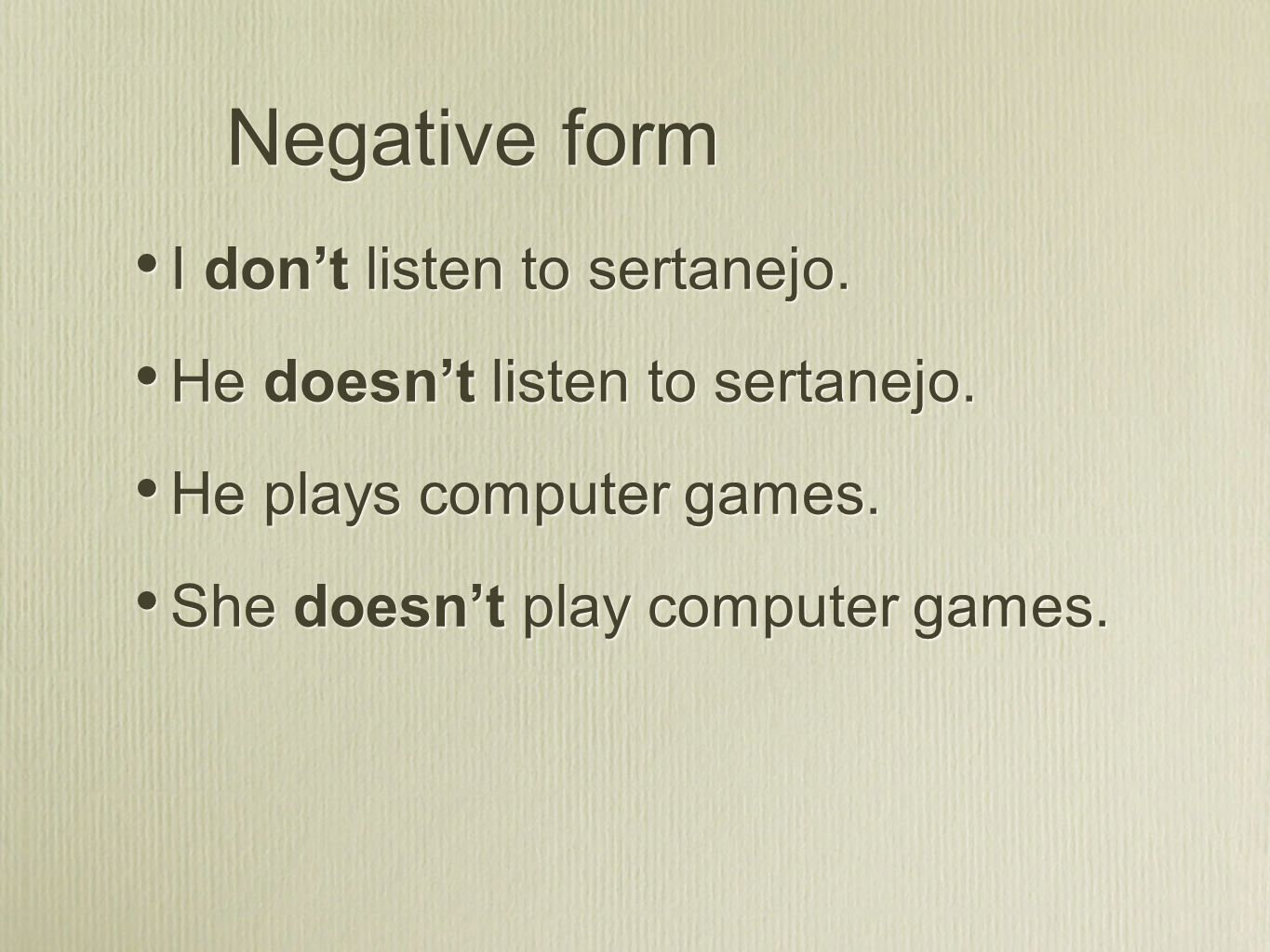 Negative form I don't listen to sertanejo.