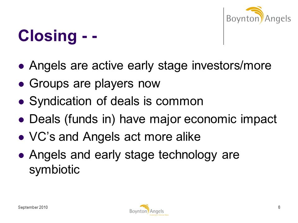 Closing - - Angels are active early stage investors/more
