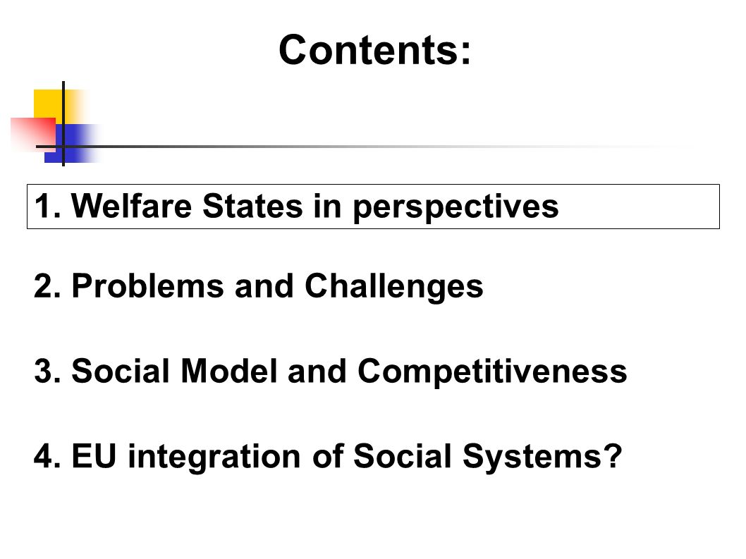 Contents: 1. Welfare States in perspectives 2. Problems and Challenges