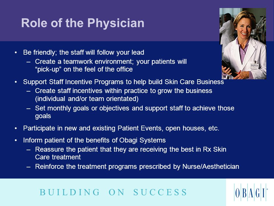 Role of the Physician Be friendly; the staff will follow your lead
