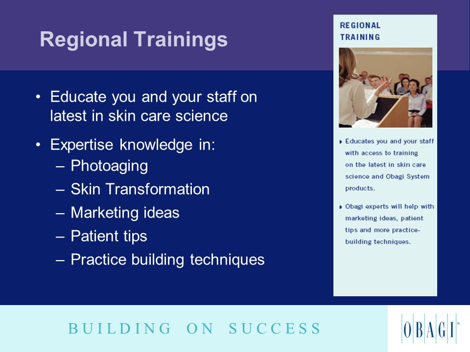 Regional Trainings Educate you and your staff on latest in skin care science. Expertise knowledge in:
