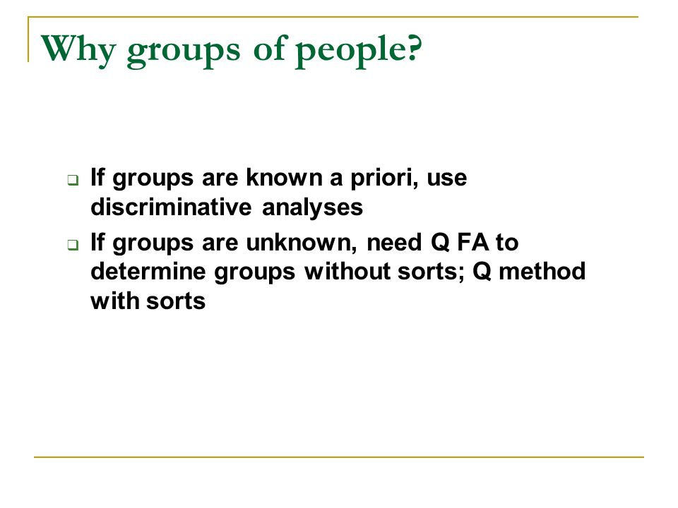 Why groups of people If groups are known a priori, use discriminative analyses.
