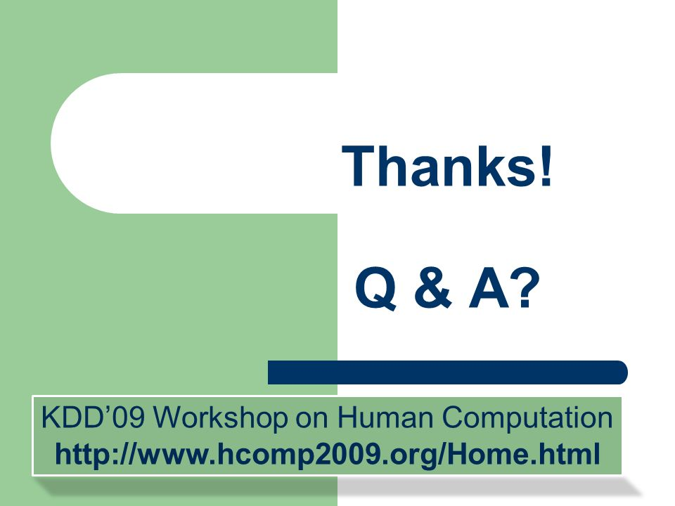 Thanks! Q & A KDD'09 Workshop on Human Computation http://www.hcomp2009.org/Home.html