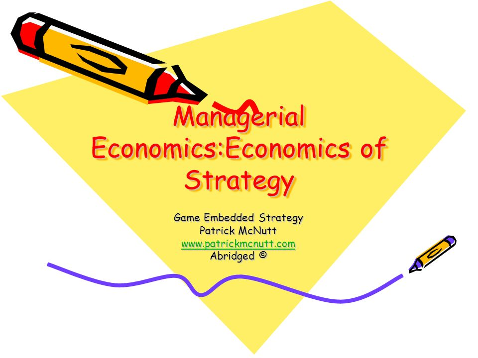 Managerial Economics:Economics of Strategy