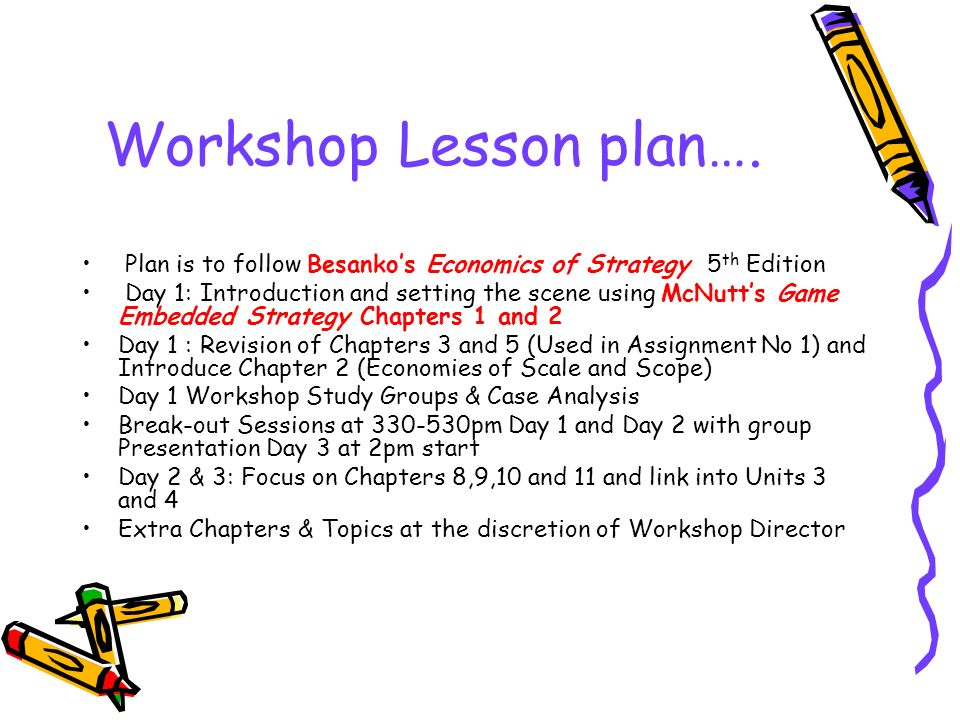 Workshop Lesson plan…. Plan is to follow Besanko's Economics of Strategy 5th Edition.