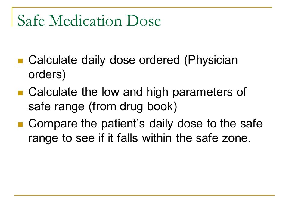 Safe Medication Dose Calculate daily dose ordered (Physician orders)