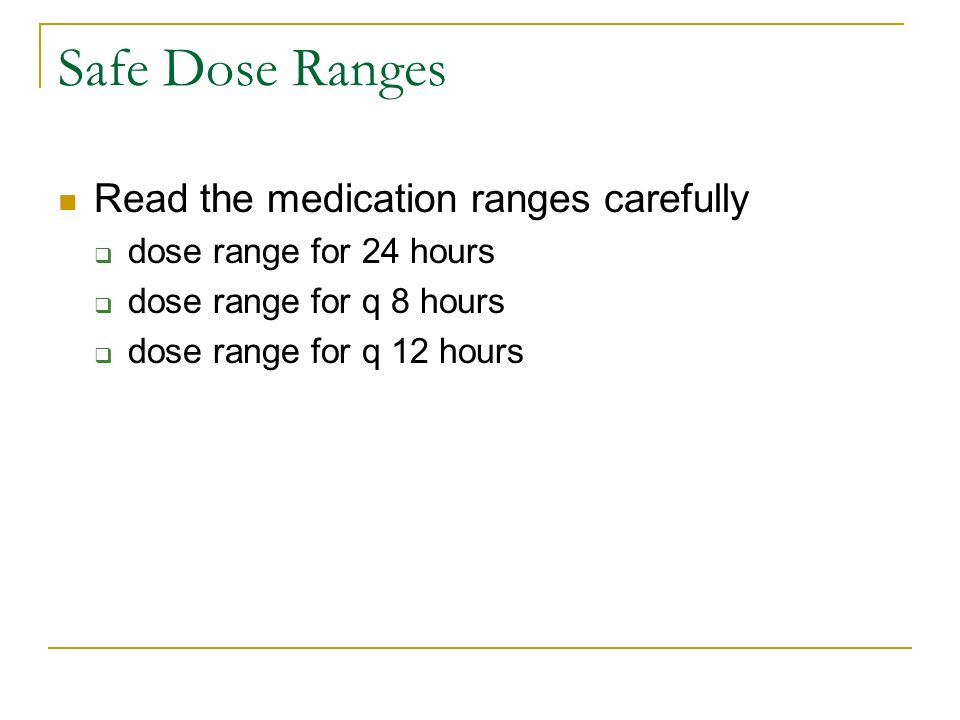 Safe Dose Ranges Read the medication ranges carefully