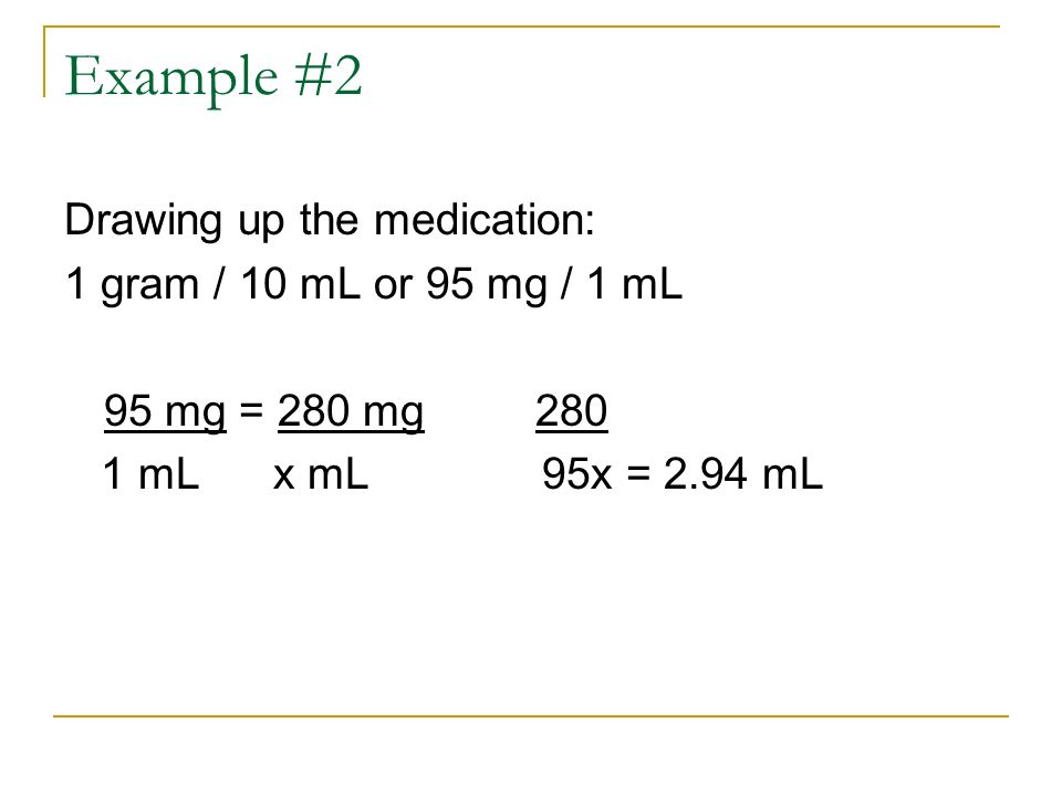 Example #2 Drawing up the medication: 1 gram / 10 mL or 95 mg / 1 mL