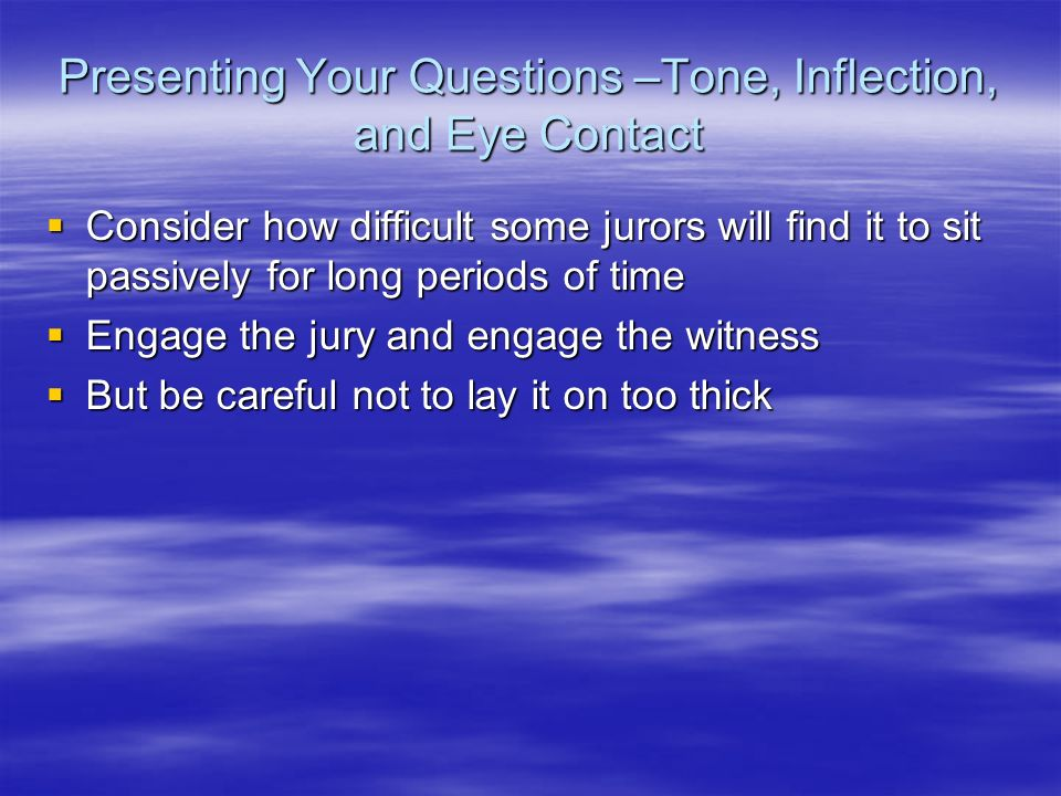 Presenting Your Questions –Tone, Inflection, and Eye Contact