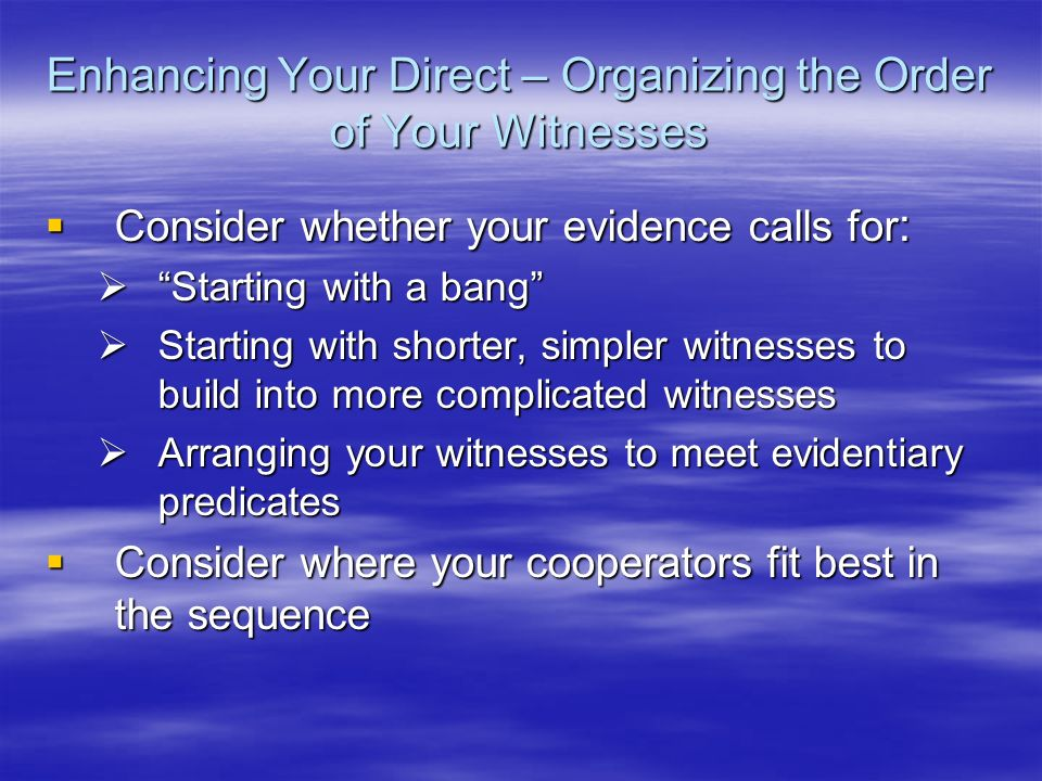 Enhancing Your Direct – Organizing the Order of Your Witnesses