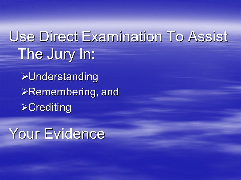 Use Direct Examination To Assist The Jury In: