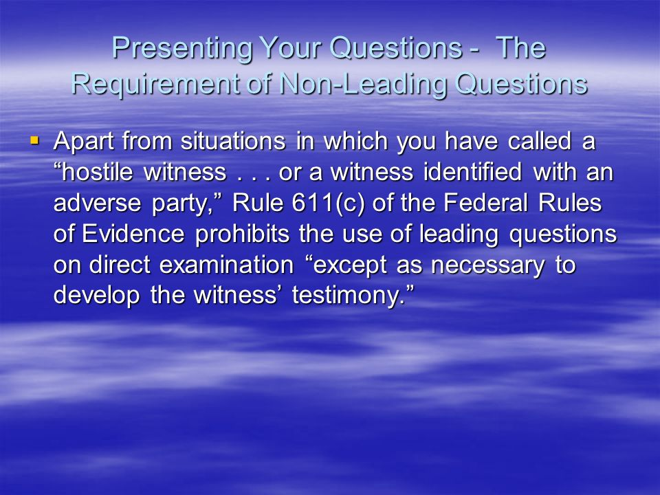Presenting Your Questions - The Requirement of Non-Leading Questions
