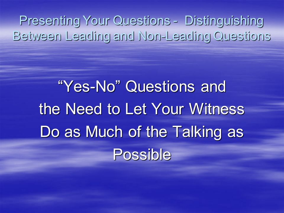 Yes-No Questions and the Need to Let Your Witness