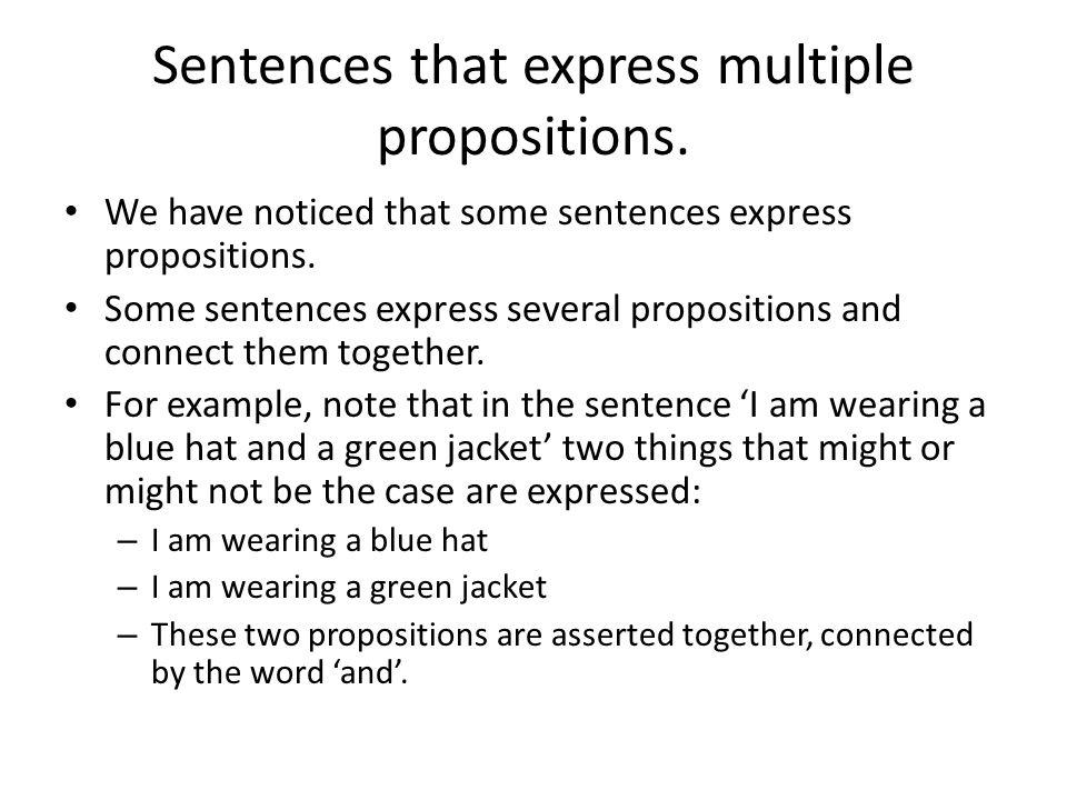 Sentences that express multiple propositions.