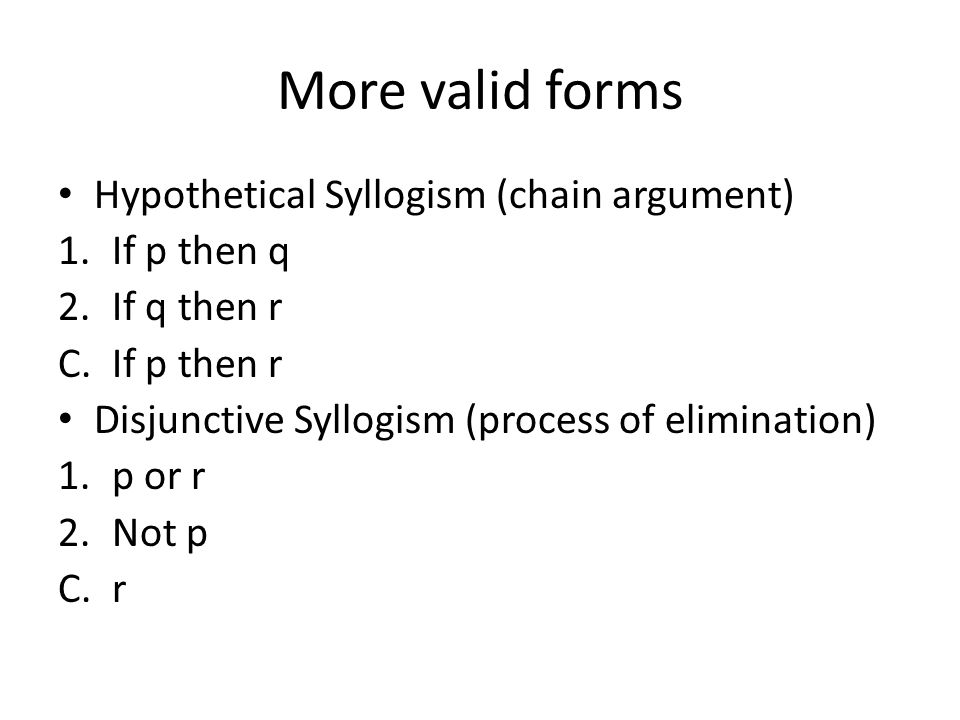 More valid forms Hypothetical Syllogism (chain argument) If p then q