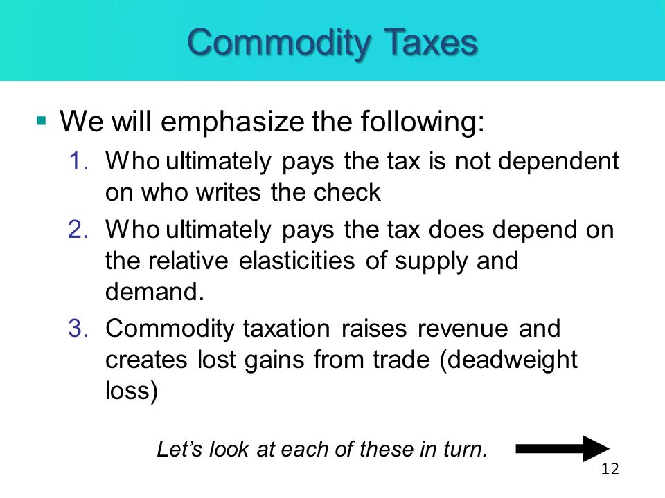 Commodity Taxes We will emphasize the following: