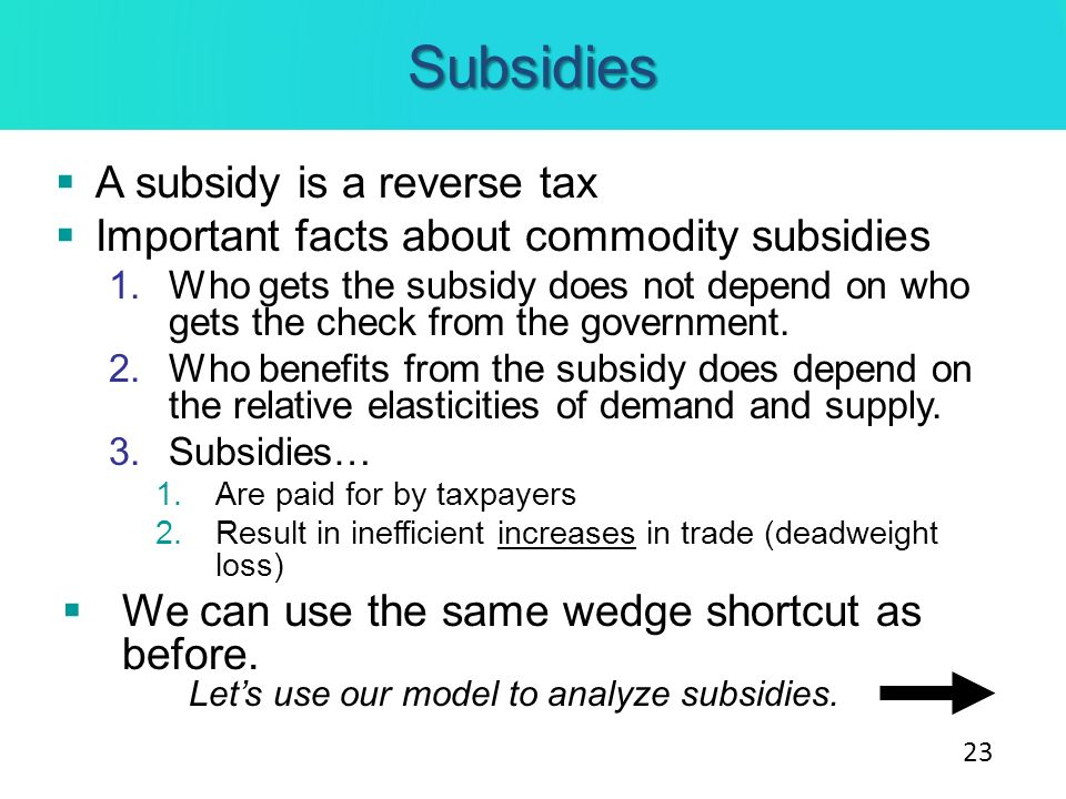 Subsidies A subsidy is a reverse tax