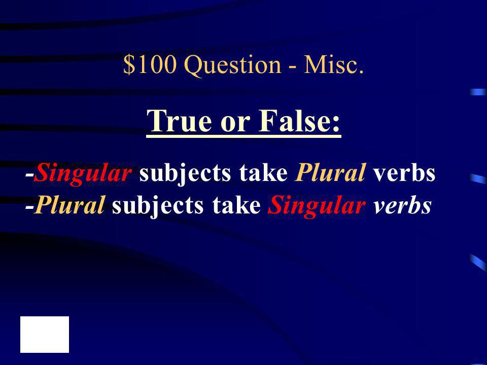 True or False: $100 Question - Misc.
