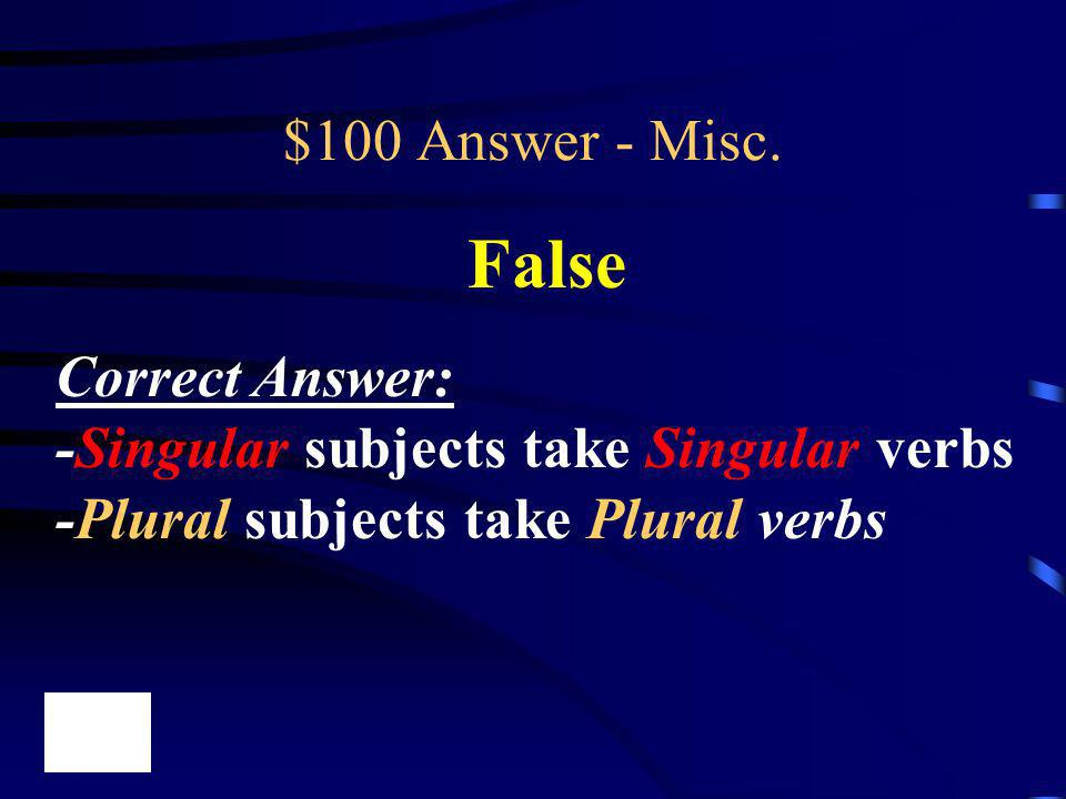 False $100 Answer - Misc. Correct Answer: