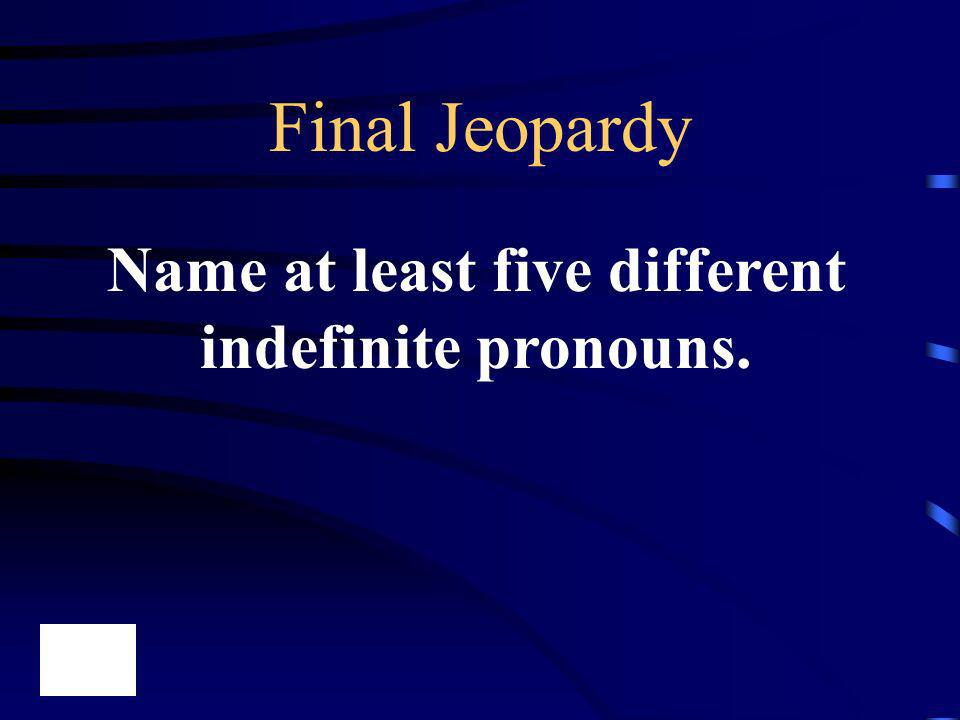 Name at least five different indefinite pronouns.