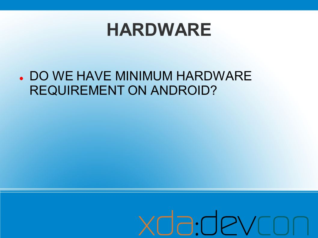 HARDWARE DO WE HAVE MINIMUM HARDWARE REQUIREMENT ON ANDROID