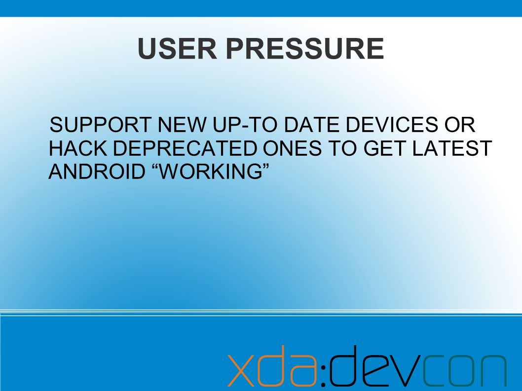USER PRESSURE SUPPORT NEW UP-TO DATE DEVICES OR HACK DEPRECATED ONES TO GET LATEST ANDROID WORKING