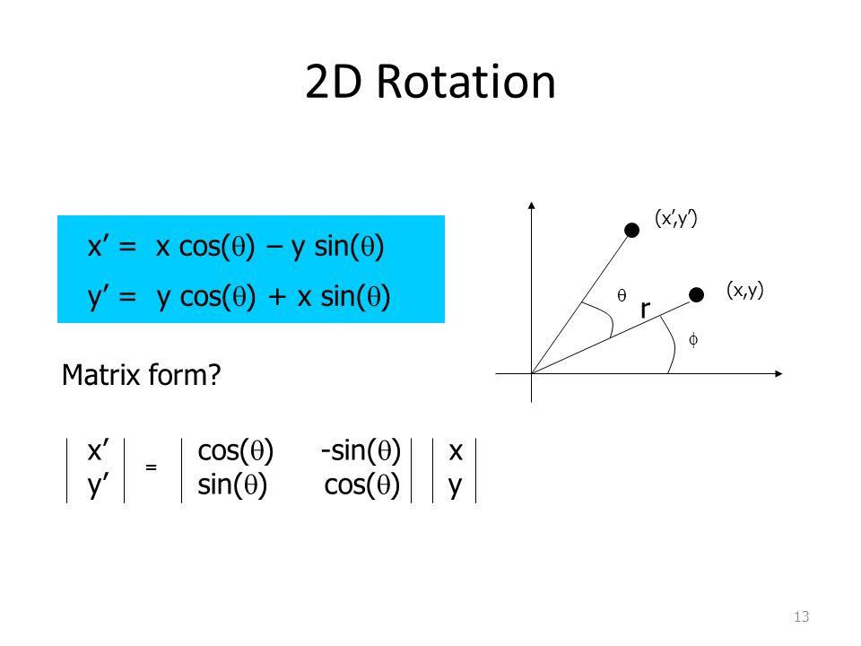 2D Rotation x' = x cos(q) – y sin(q) y' = y cos(q) + x sin(q) r