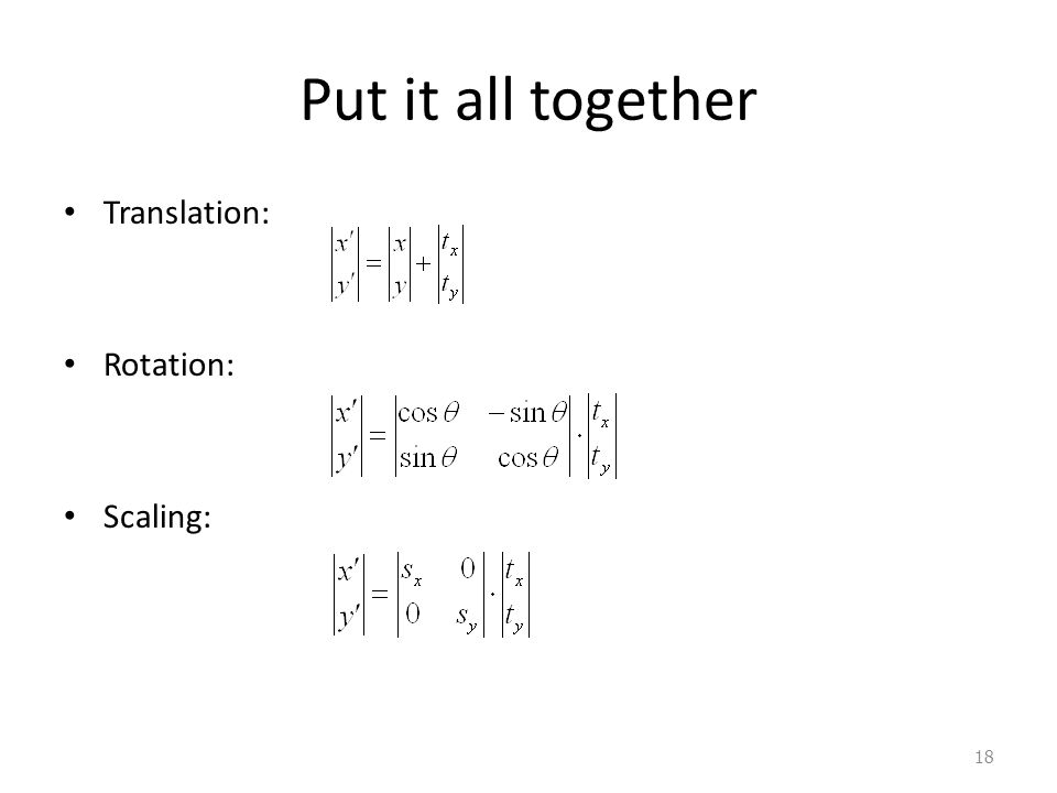 Put it all together Translation: Rotation: Scaling: