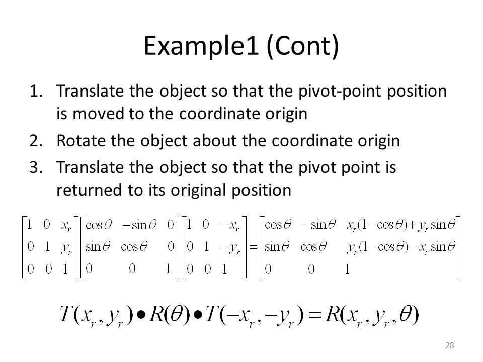 Example1 (Cont) Translate the object so that the pivot-point position is moved to the coordinate origin.