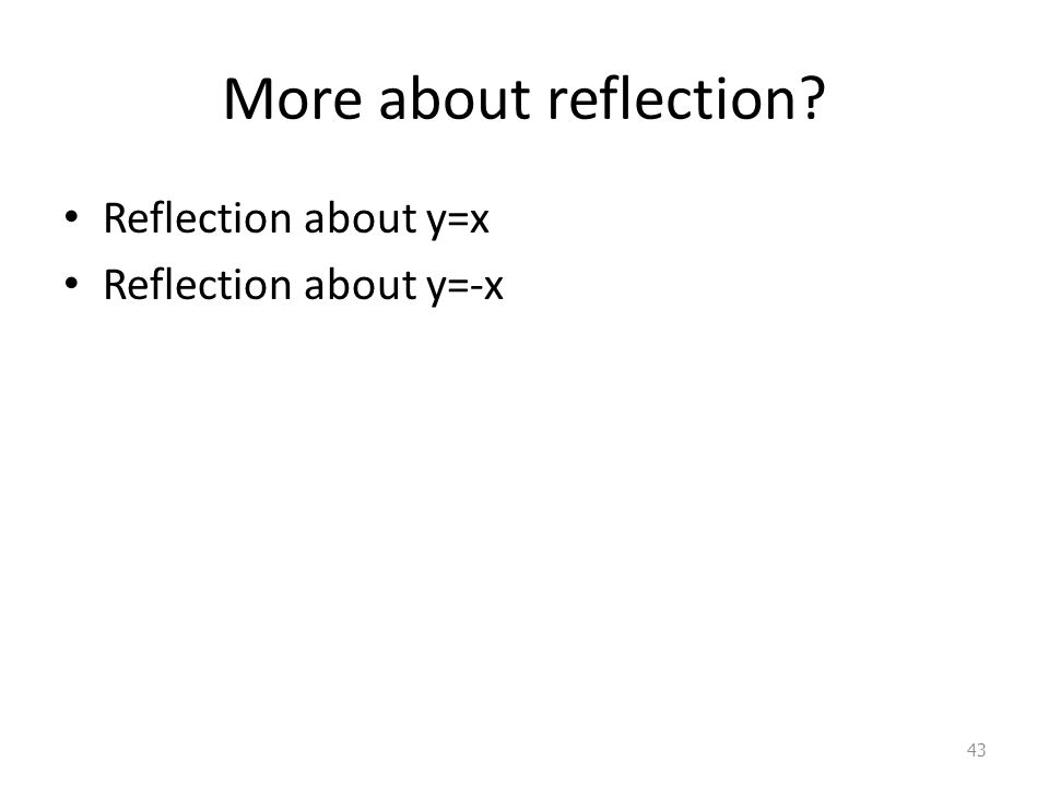 More about reflection Reflection about y=x Reflection about y=-x