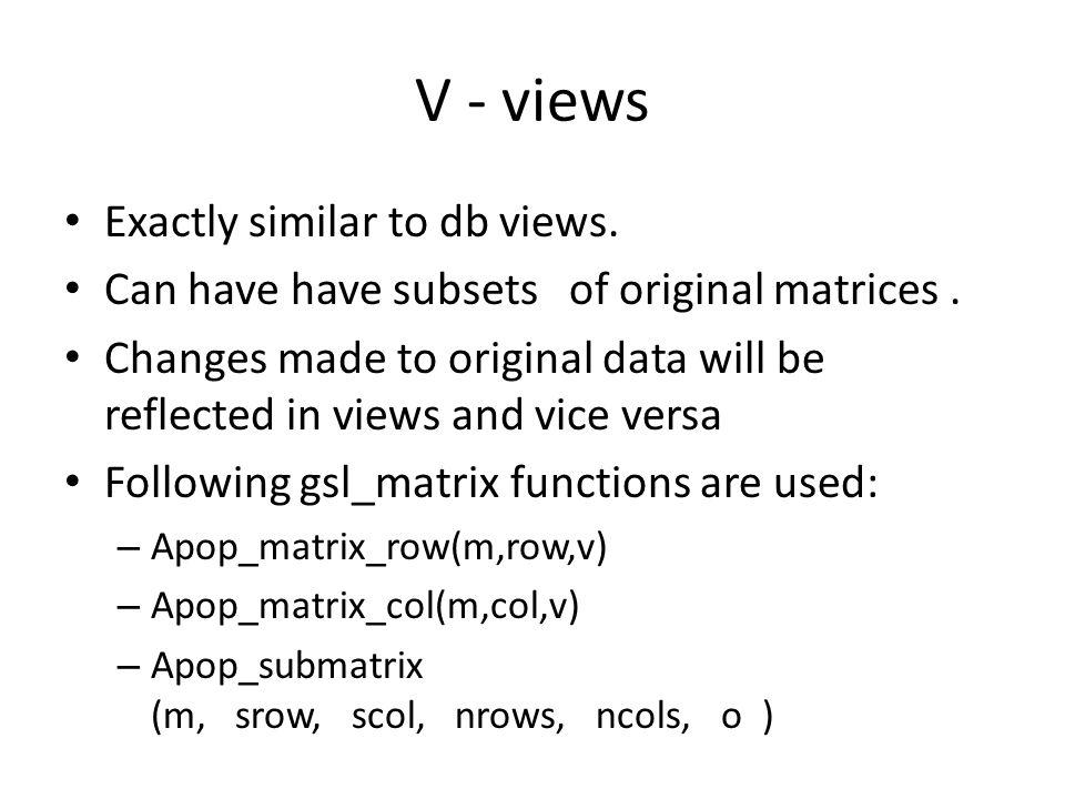 V - views Exactly similar to db views.