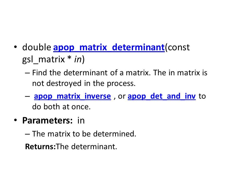 double apop_matrix_determinant(const gsl_matrix * in)