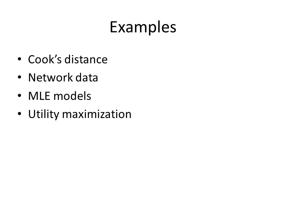 Examples Cook's distance Network data MLE models Utility maximization