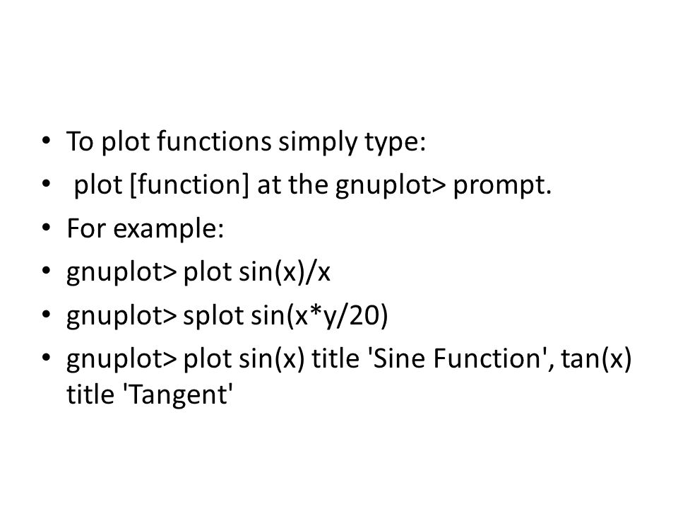 To plot functions simply type:
