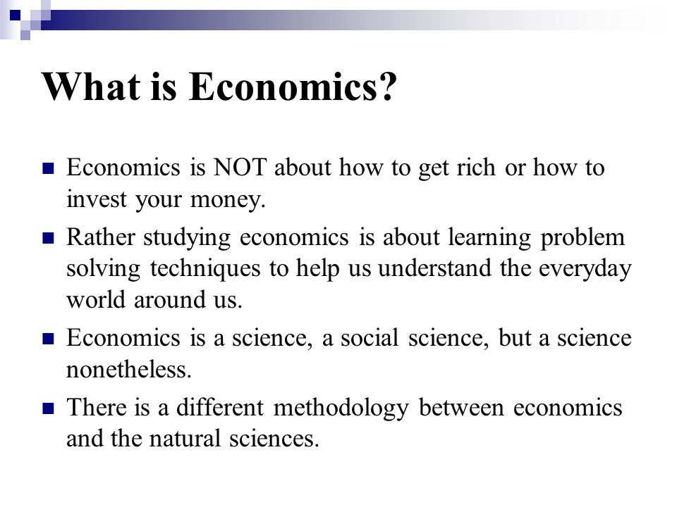 What is Economics Economics is NOT about how to get rich or how to invest your money.