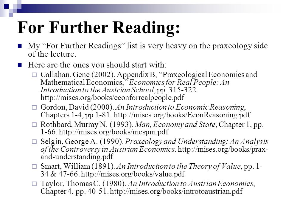 For Further Reading: My For Further Readings list is very heavy on the praxeology side of the lecture.