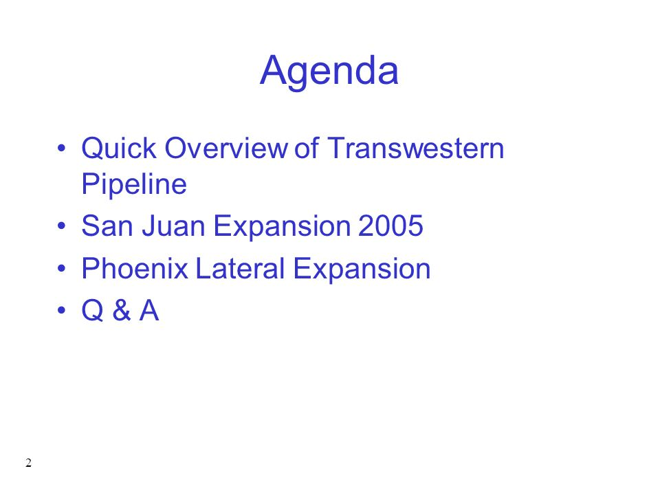 Agenda Quick Overview of Transwestern Pipeline San Juan Expansion 2005