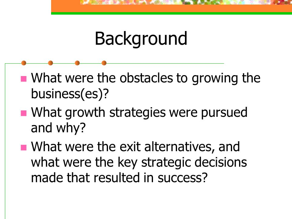 Background What were the obstacles to growing the business(es)