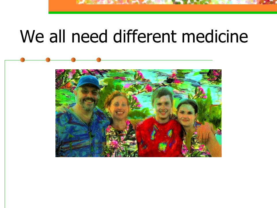 We all need different medicine