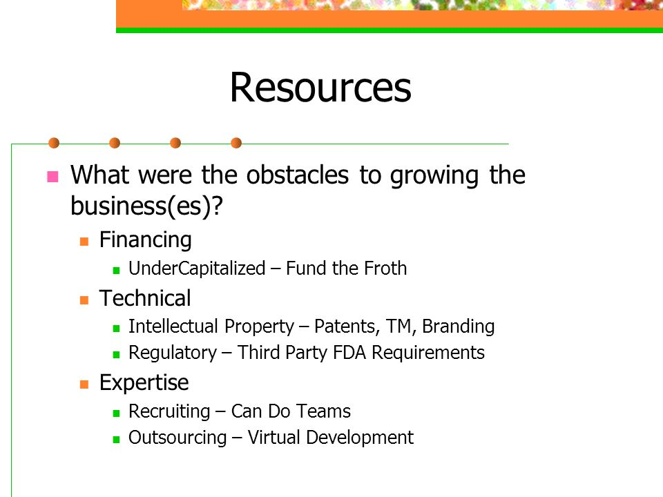 Resources What were the obstacles to growing the business(es)