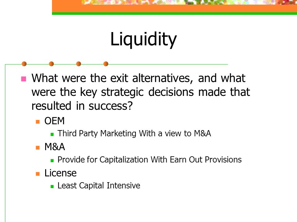 Liquidity What were the exit alternatives, and what were the key strategic decisions made that resulted in success