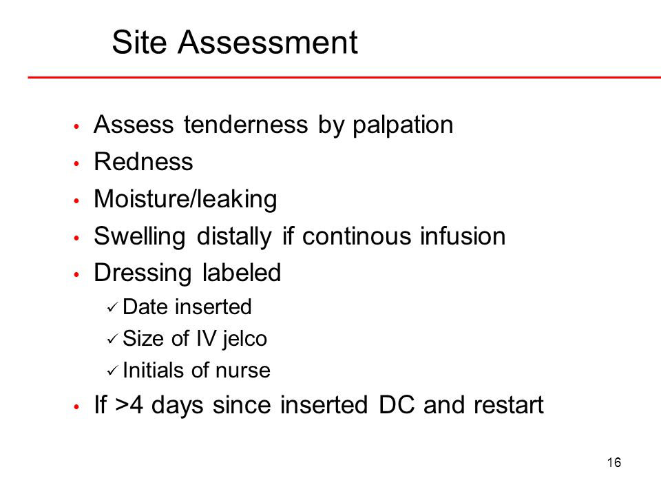 Site Assessment Assess tenderness by palpation Redness