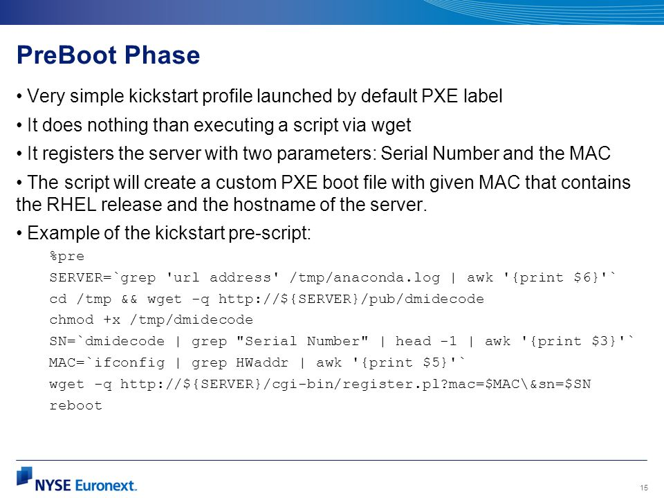PreBoot PhaseVery simple kickstart profile launched by default PXE label. It does nothing than executing a script via wget.