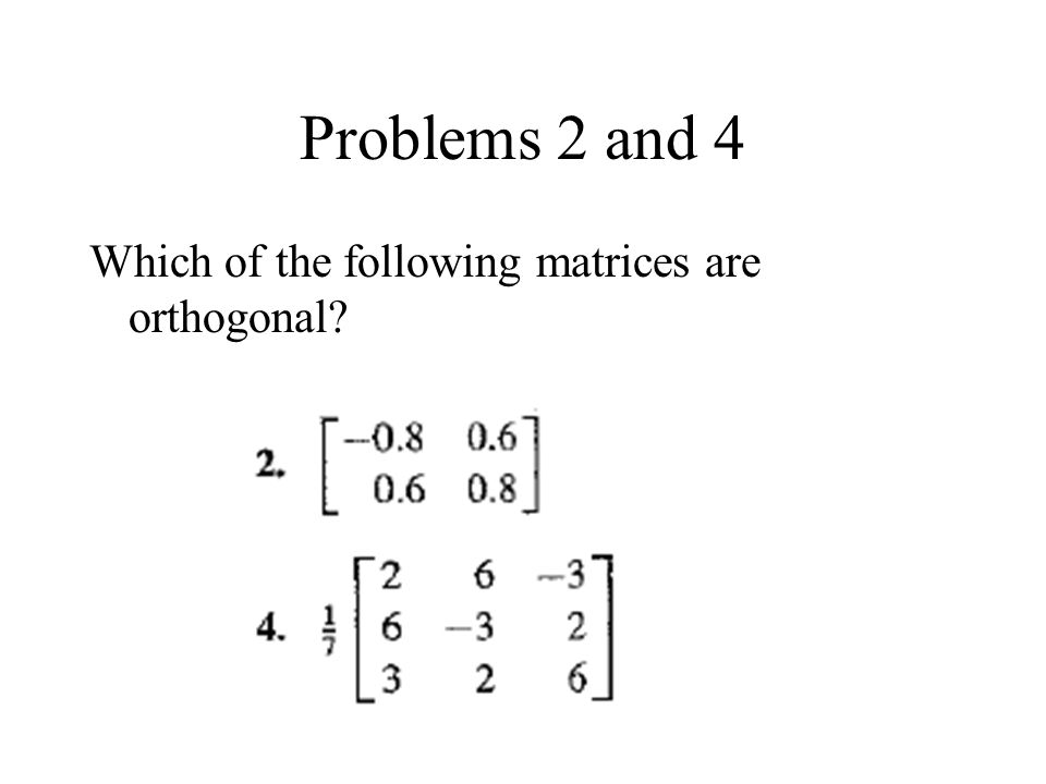 Problems 2 and 4 Which of the following matrices are orthogonal