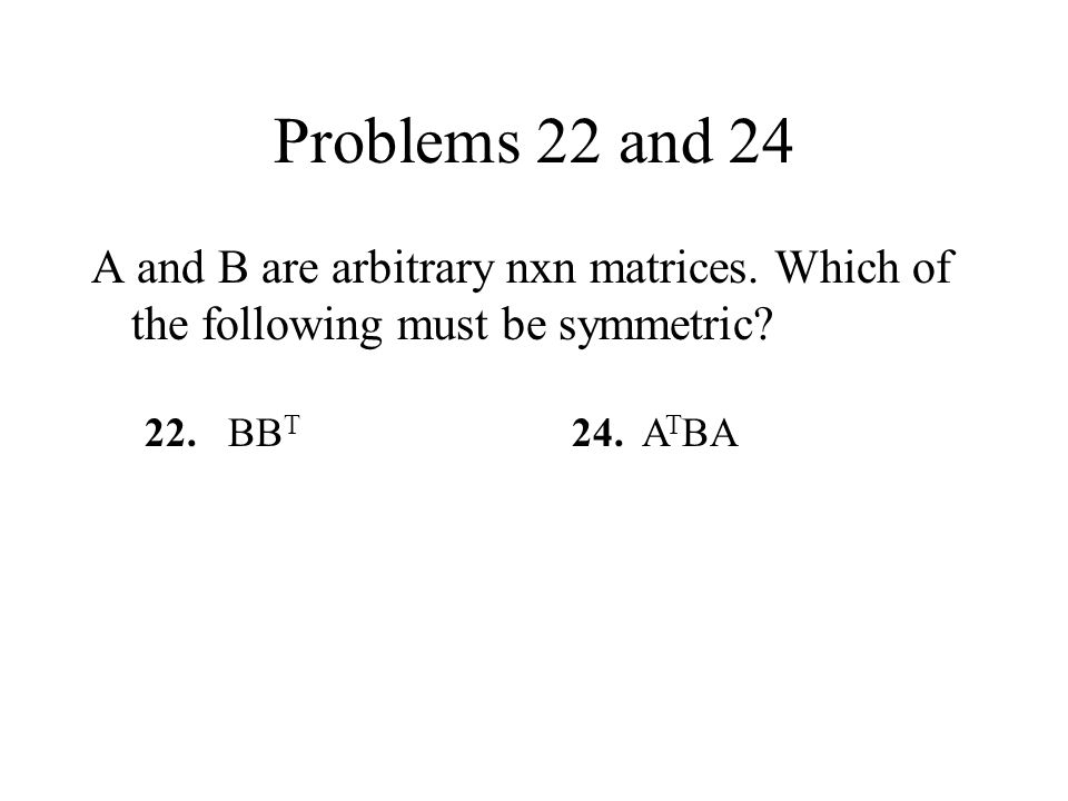 Problems 22 and 24 A and B are arbitrary nxn matrices.