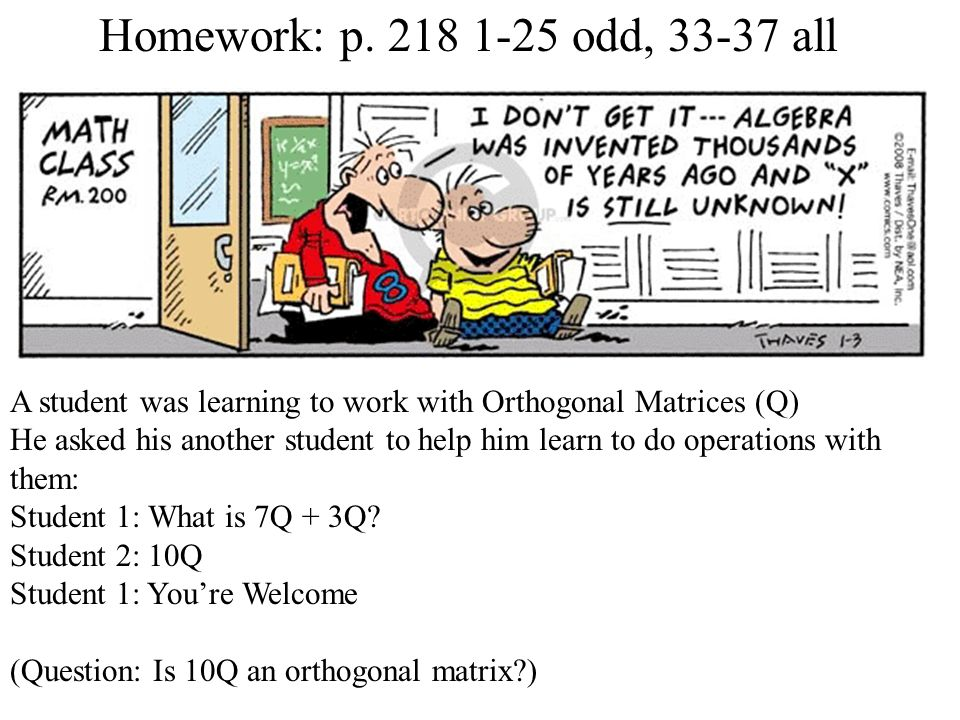 Homework: p. 218 1-25 odd, 33-37 all A student was learning to work with Orthogonal Matrices (Q)
